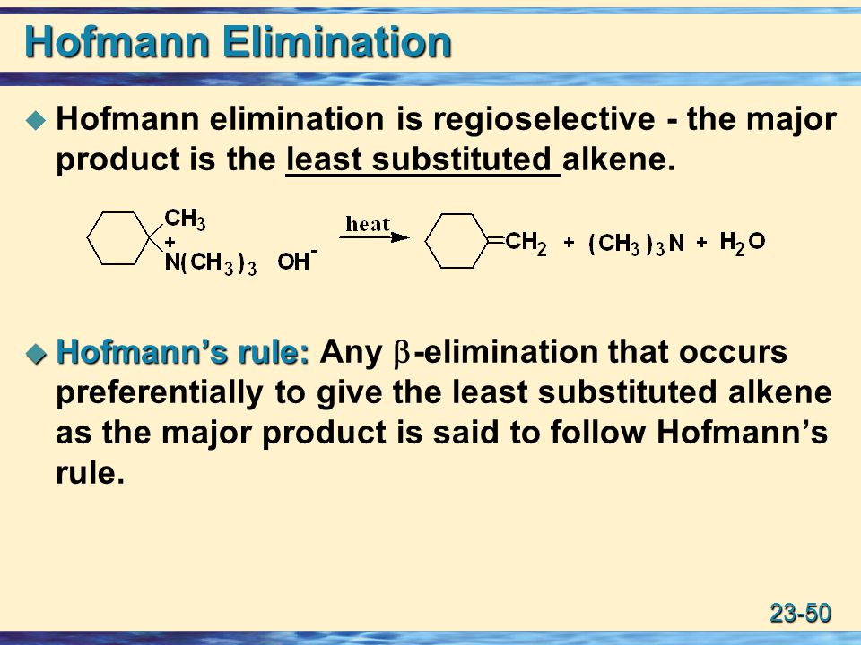23-50 Hofmann Elimination  Hofmann elimination is regioselective - the major product is the least substituted alkene.