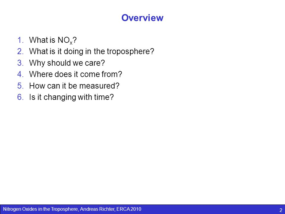 Nitrogen Oxides in the Troposphere, Andreas Richter, ERCA 2010 2 Overview 1.What is NO x .