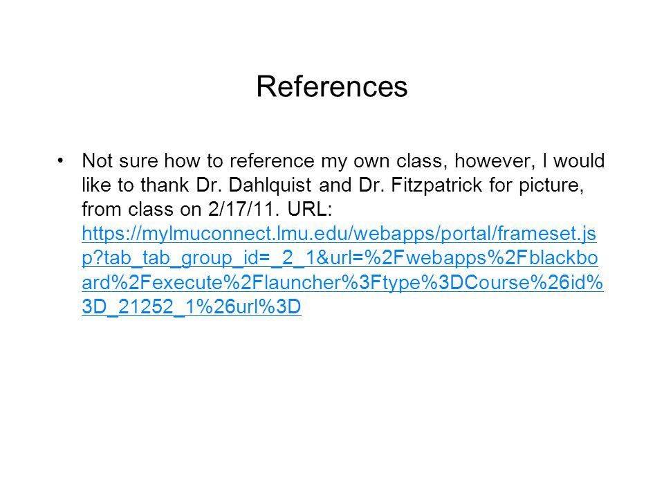 References Not sure how to reference my own class, however, I would like to thank Dr.