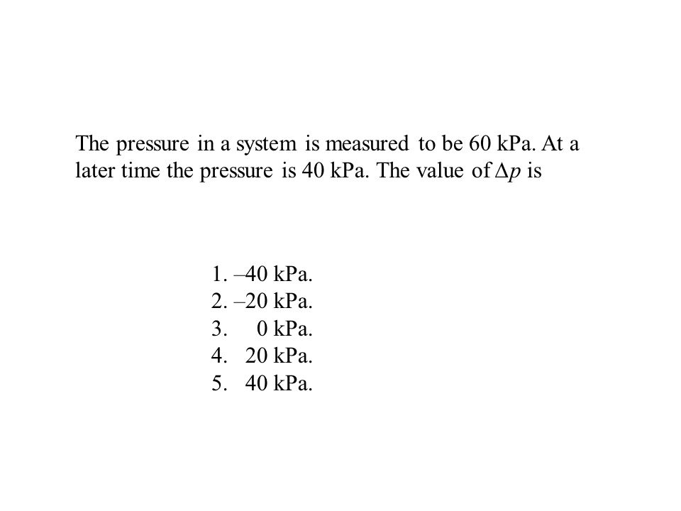 The pressure in a system is measured to be 60 kPa.