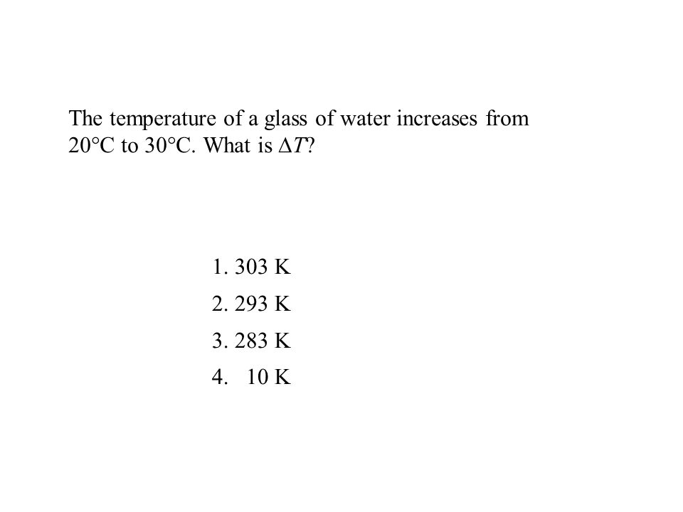 The temperature of a glass of water increases from 20°C to 30°C.