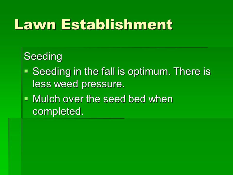 Lawn Establishment Seeding  Seeding in the fall is optimum.