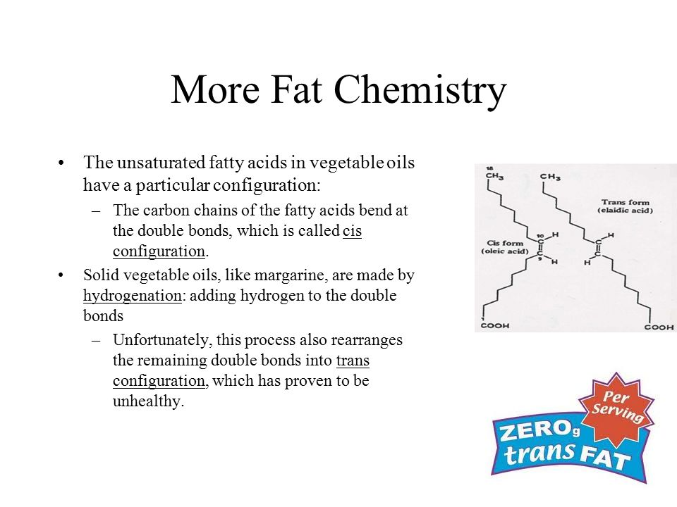 More Fat Chemistry The unsaturated fatty acids in vegetable oils have a particular configuration: –The carbon chains of the fatty acids bend at the do