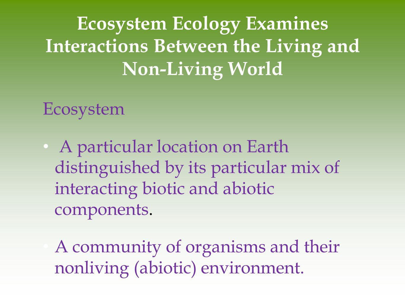 Ecosystem Ecology Examines Interactions Between the Living and Non-Living World Ecosystem A particular location on Earth distinguished by its particul