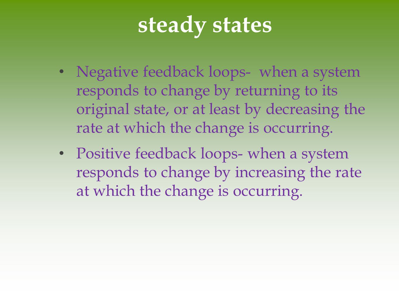 steady states Negative feedback loops- when a system responds to change by returning to its original state, or at least by decreasing the rate at whic