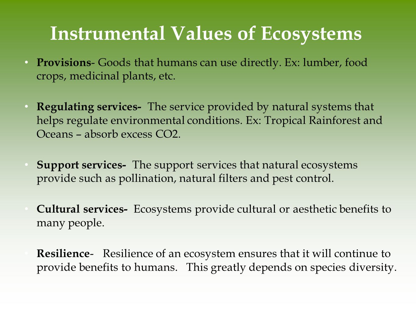 Instrumental Values of Ecosystems Provisions - Goods that humans can use directly. Ex: lumber, food crops, medicinal plants, etc. Regulating services-