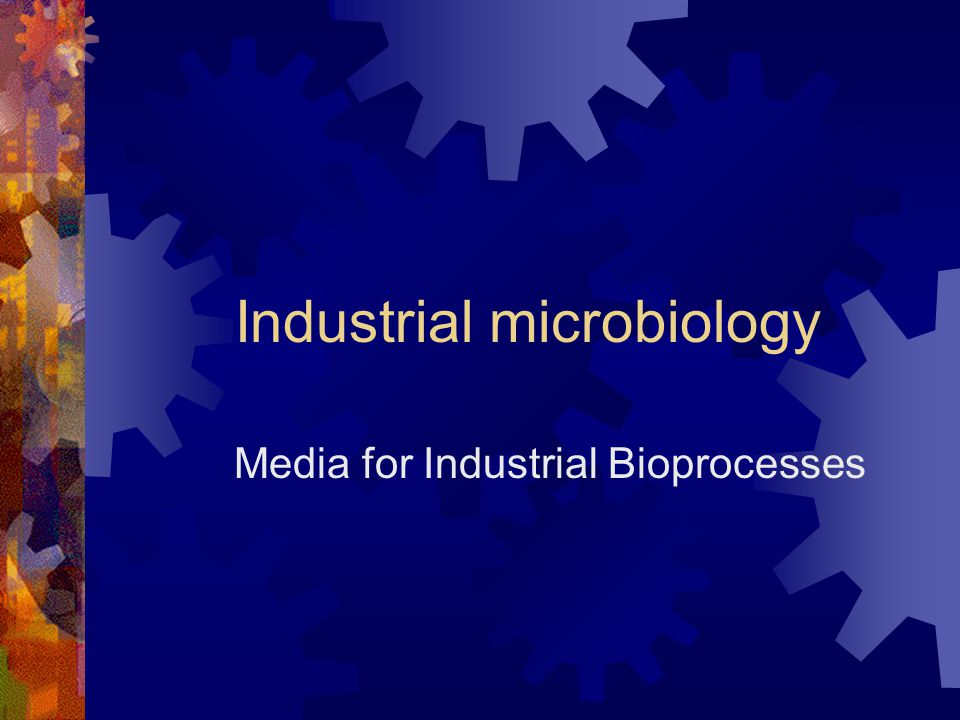 Industrial microbiology Media for Industrial Bioprocesses