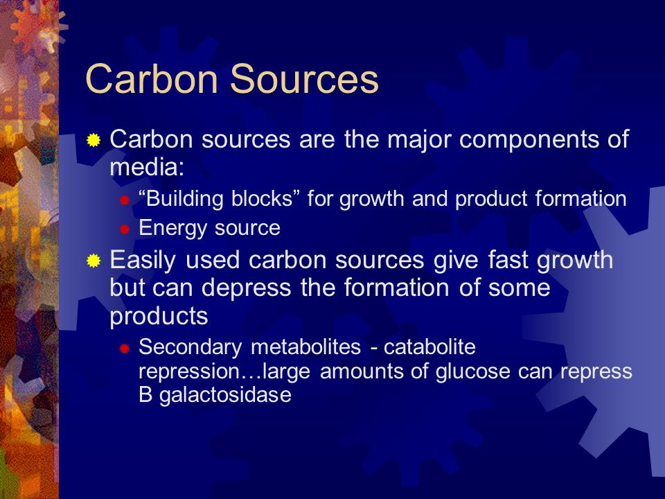 """Carbon Sources  Carbon sources are the major components of media:  """"Building blocks"""" for growth and product formation  Energy source  Easily used"""