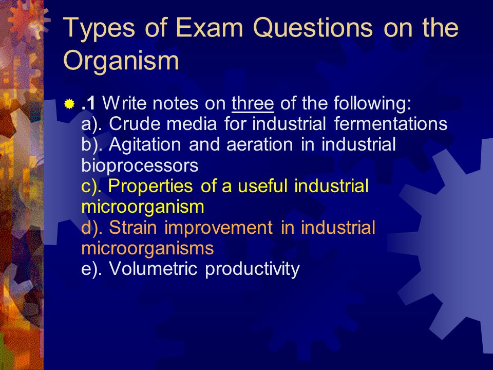 Types of Exam Questions on the Organism .1 Write notes on three of the following: a). Crude media for industrial fermentations b). Agitation and aera
