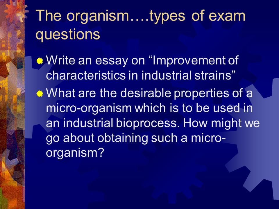 """The organism….types of exam questions  Write an essay on """"Improvement of characteristics in industrial strains""""  What are the desirable properties o"""