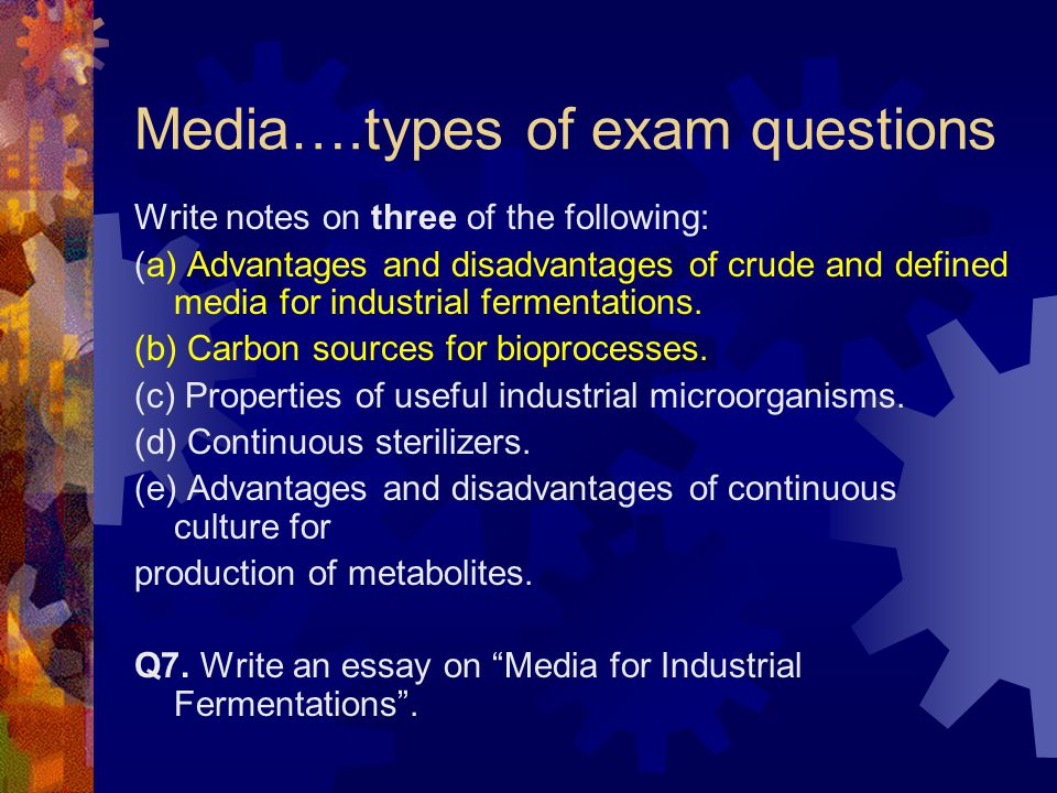 Media….types of exam questions Write notes on three of the following: (a) Advantages and disadvantages of crude and defined media for industrial ferme