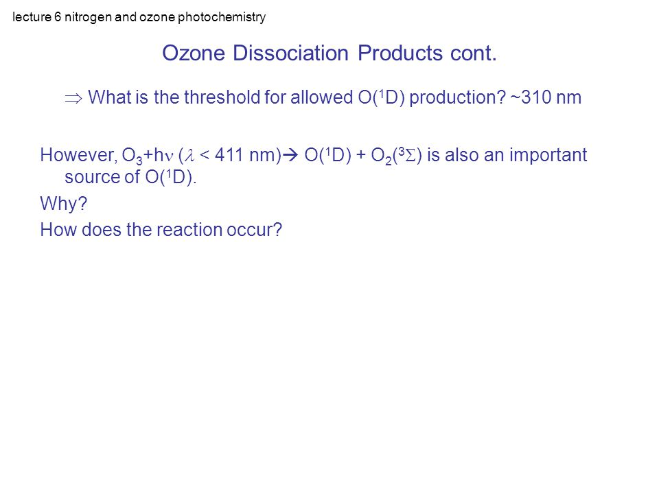 lecture 6 nitrogen and ozone photochemistry Ozone Dissociation Products cont.