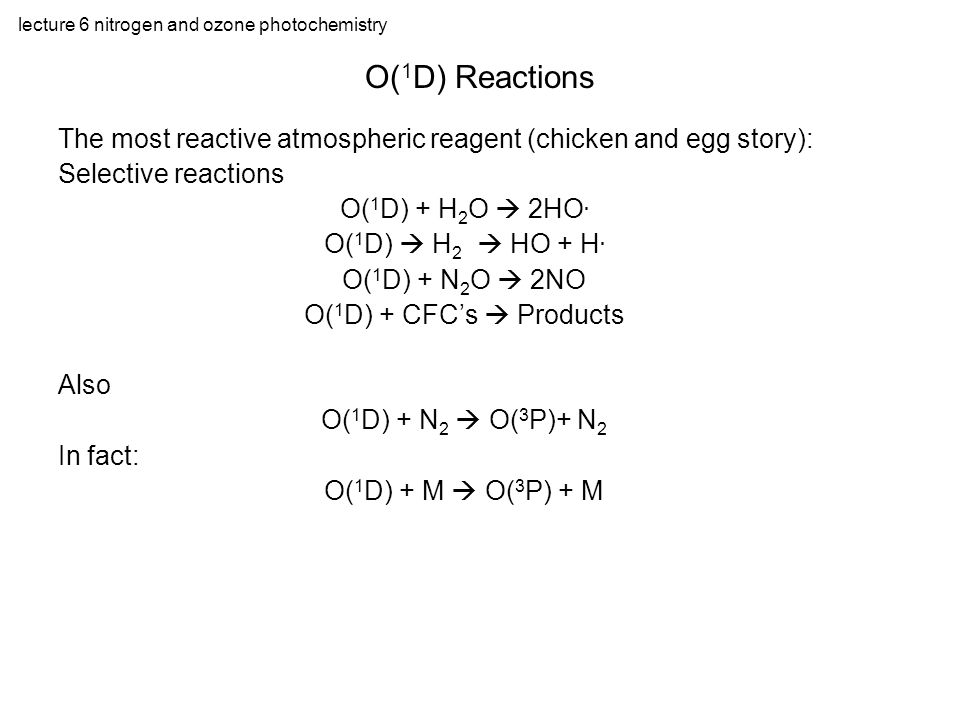 lecture 6 nitrogen and ozone photochemistry The most reactive atmospheric reagent (chicken and egg story): Selective reactions O( 1 D) + H 2 O  2HO.