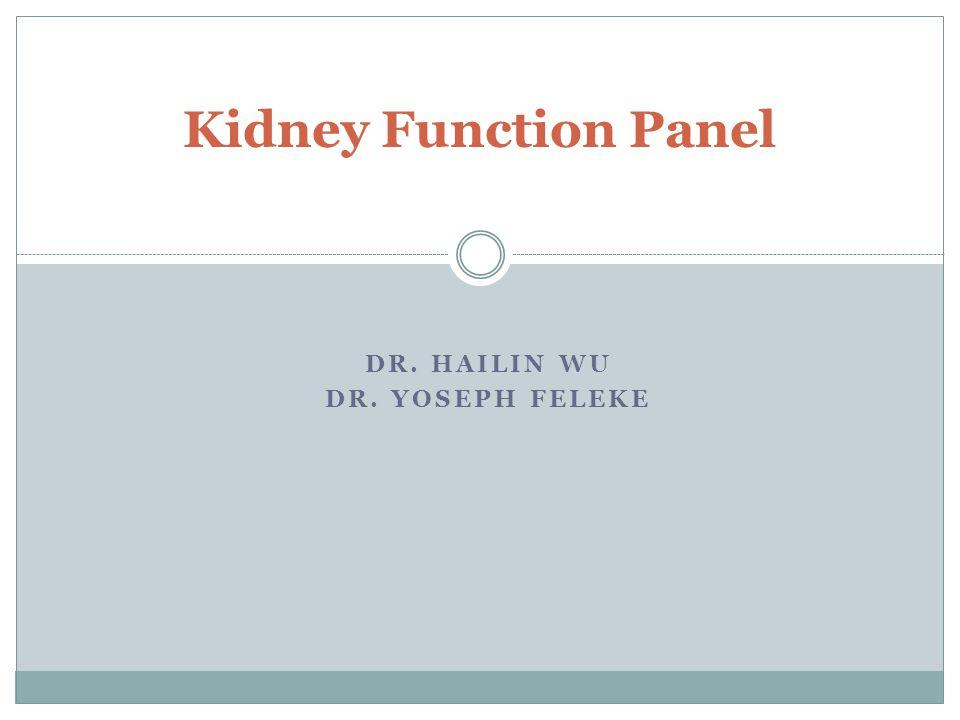 DR. HAILIN WU DR. YOSEPH FELEKE Kidney Function Panel