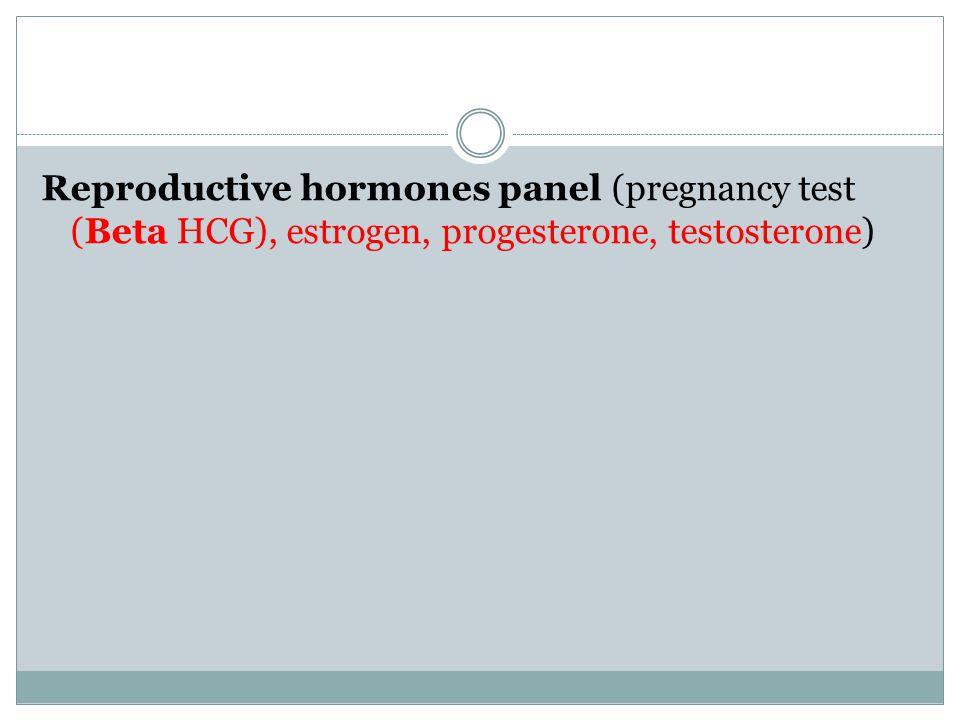 Reproductive hormones panel (pregnancy test (Beta HCG), estrogen, progesterone, testosterone)