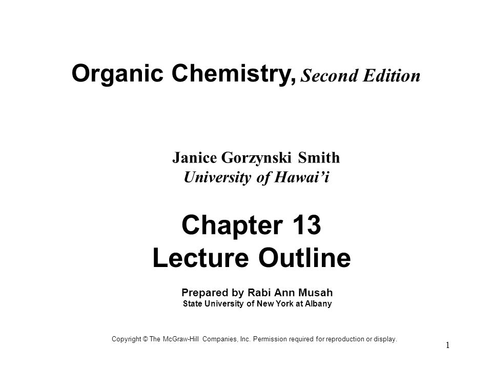 1 Organic Chemistry, Second Edition Janice Gorzynski Smith University of Hawai'i Copyright © The McGraw-Hill Companies, Inc.