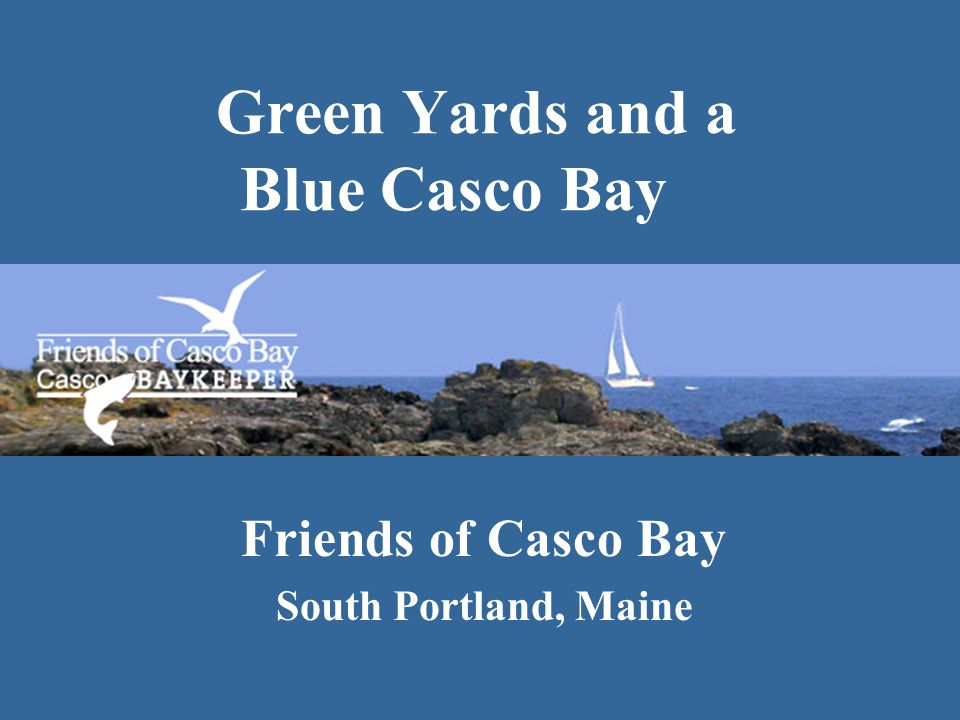 Green Yards and a Blue Casco Bay Friends of Casco Bay South Portland, Maine
