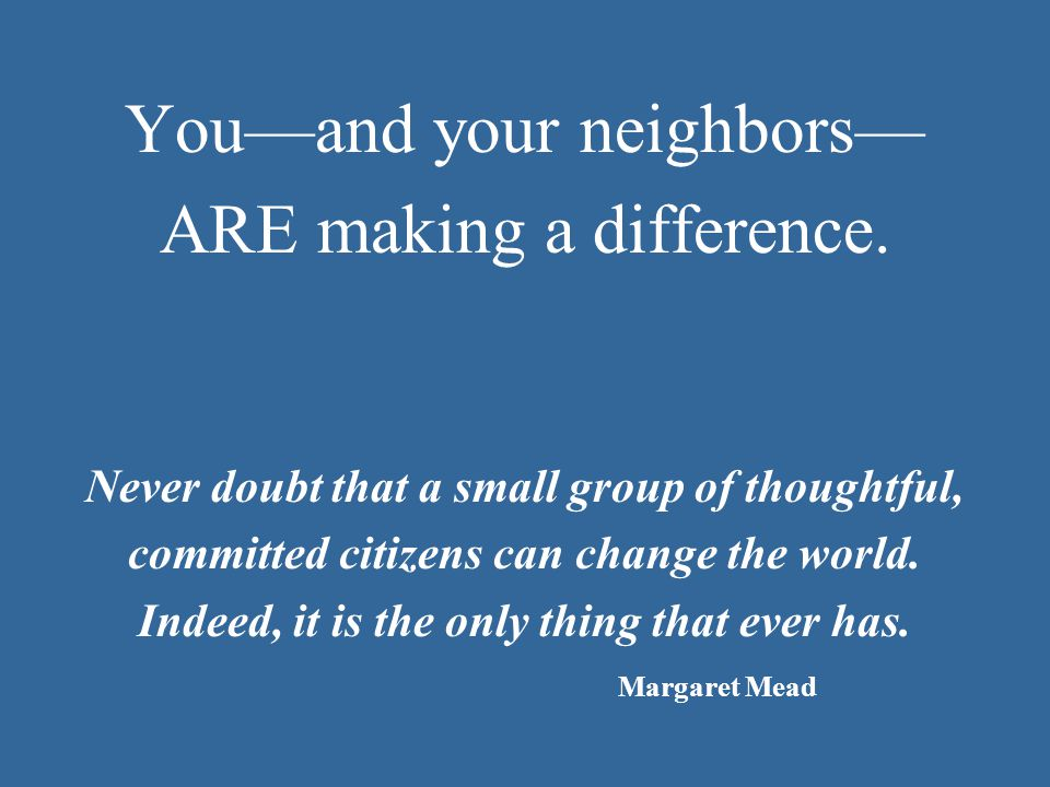 You—and your neighbors— ARE making a difference.