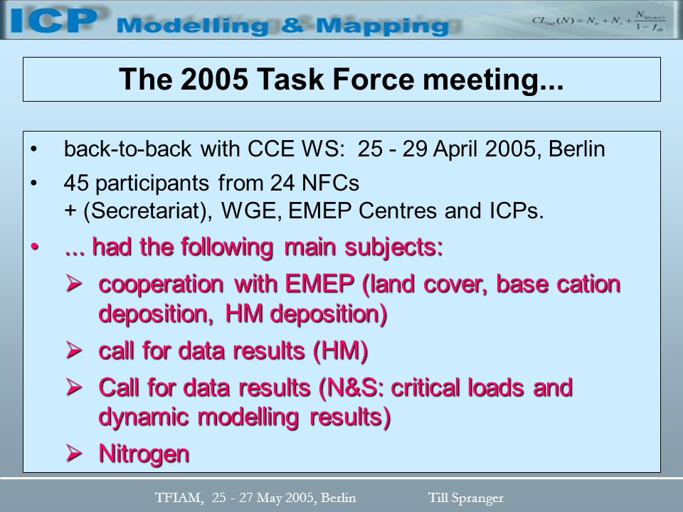 TFIAM, 25 - 27 May 2005, BerlinTill Spranger back-to-back with CCE WS: 25 - 29 April 2005, Berlin 45 participants from 24 NFCs + (Secretariat), WGE, EMEP Centres and ICPs....