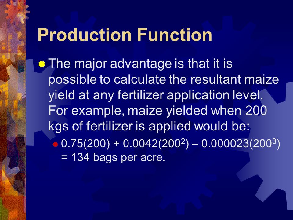 Production Function  The major advantage is that it is possible to calculate the resultant maize yield at any fertilizer application level.