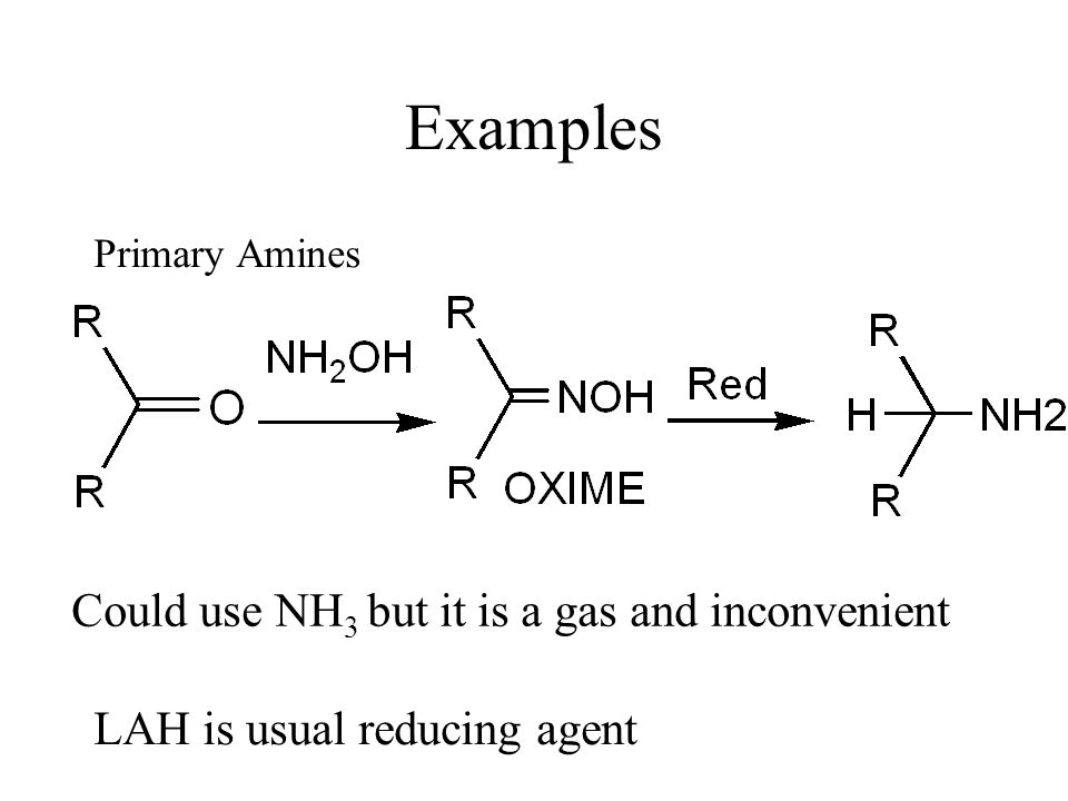 Synthesis of Amines Reductive Amination NOTE: carbonyl has been reduced and aminated - most general method