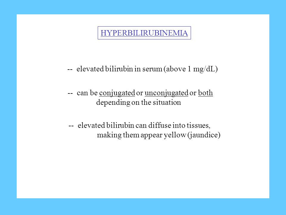 HYPERBILIRUBINEMIA -- elevated bilirubin in serum (above 1 mg/dL) -- can be conjugated or unconjugated or both depending on the situation -- elevated bilirubin can diffuse into tissues, making them appear yellow (jaundice)