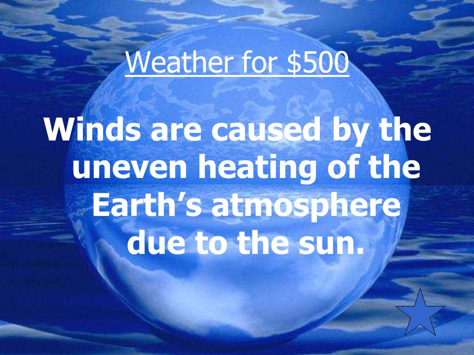 Weather for $500 What causes the formation of winds on the Earth's surface?