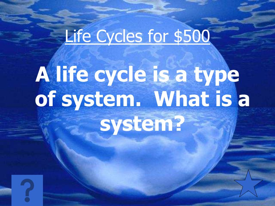 Life Cycles for $400 Both life cycles show how an organism grows and develops during its life
