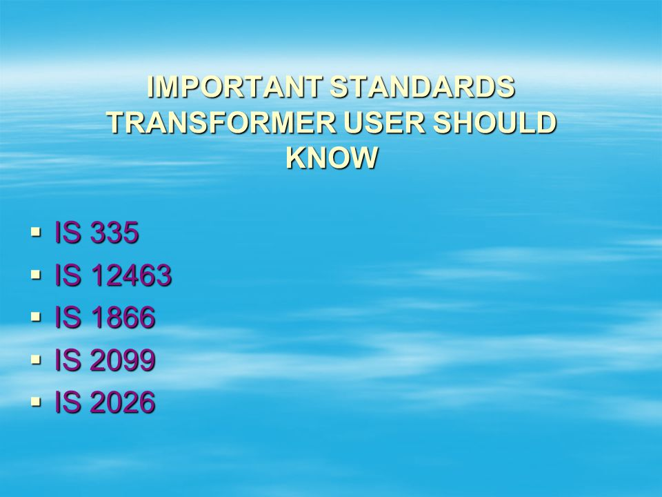 IMPORTANT STANDARDS TRANSFORMER USER SHOULD KNOW  IS 335  IS 12463  IS 1866  IS 2099  IS 2026