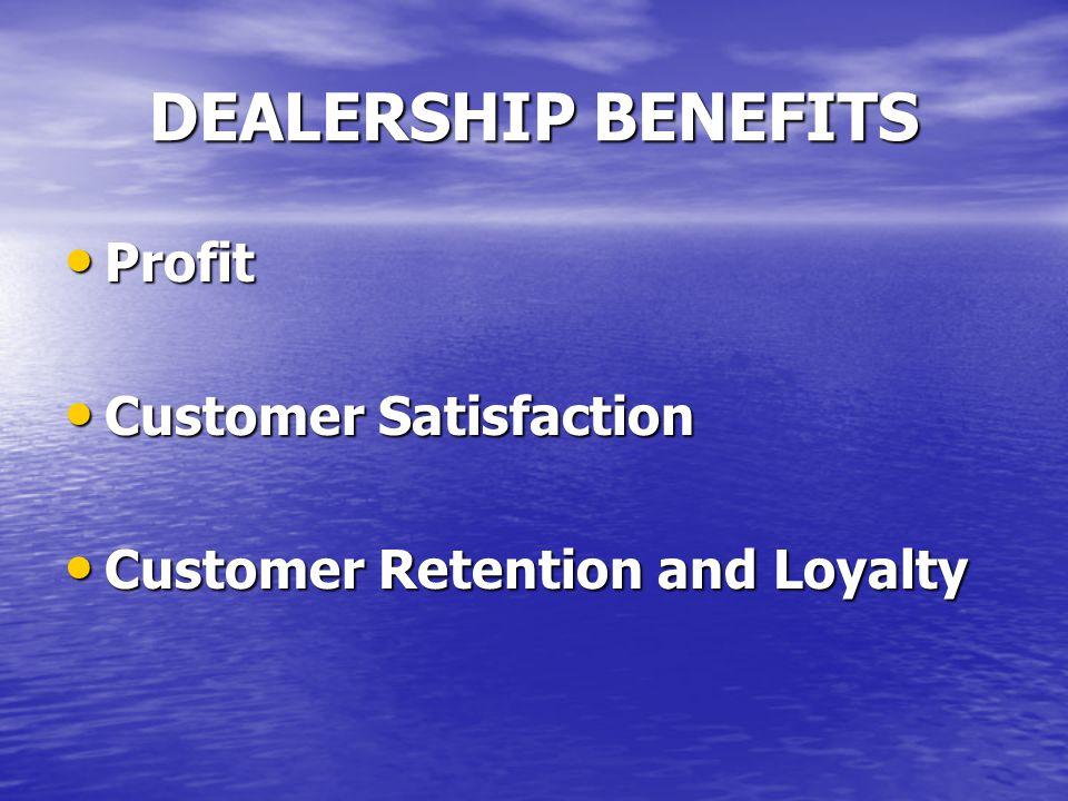 DEALERSHIP BENEFITS Profit Profit Customer Satisfaction Customer Satisfaction Customer Retention and Loyalty Customer Retention and Loyalty