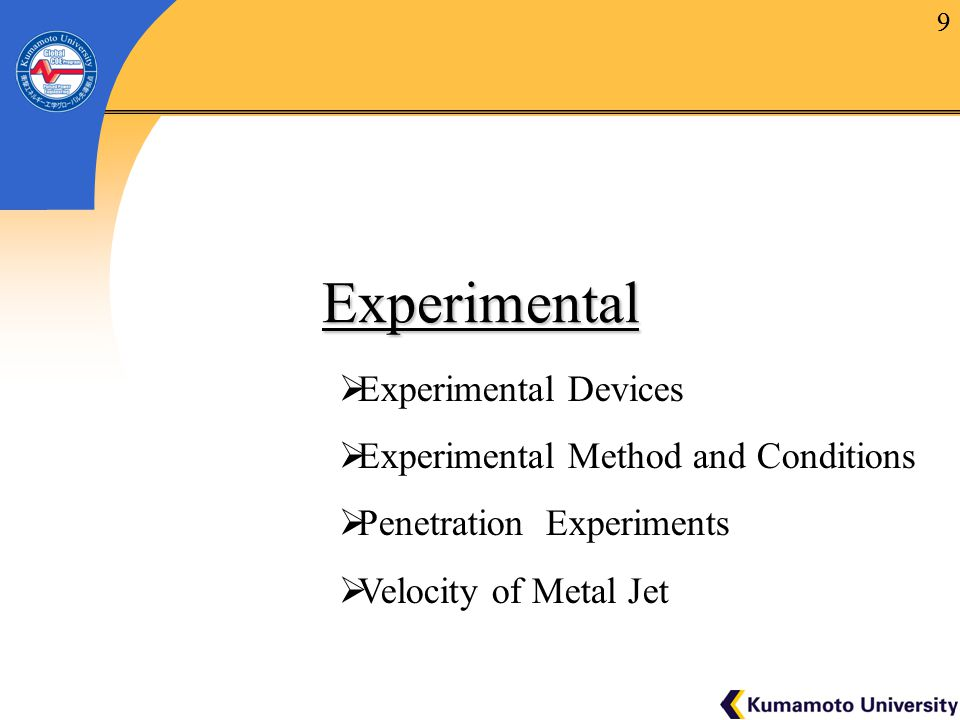 10 Experimental Devices Assembly used for recovery experiments 10 Details of Experimental devices Electric detonator Explosive (SEP) Al cone   Metal jet generation parts  Dimensions of Aluminum cone Thickness1.2 mm Angle  45° Diameter of charge  33.5 mm  Detonation : Electric detonator (Kayaku Japan Co.)  Explosive : SEP explosive (Kayaku Japan Co.) Detonation velocity 7.0 km/s Density 1300kg/s