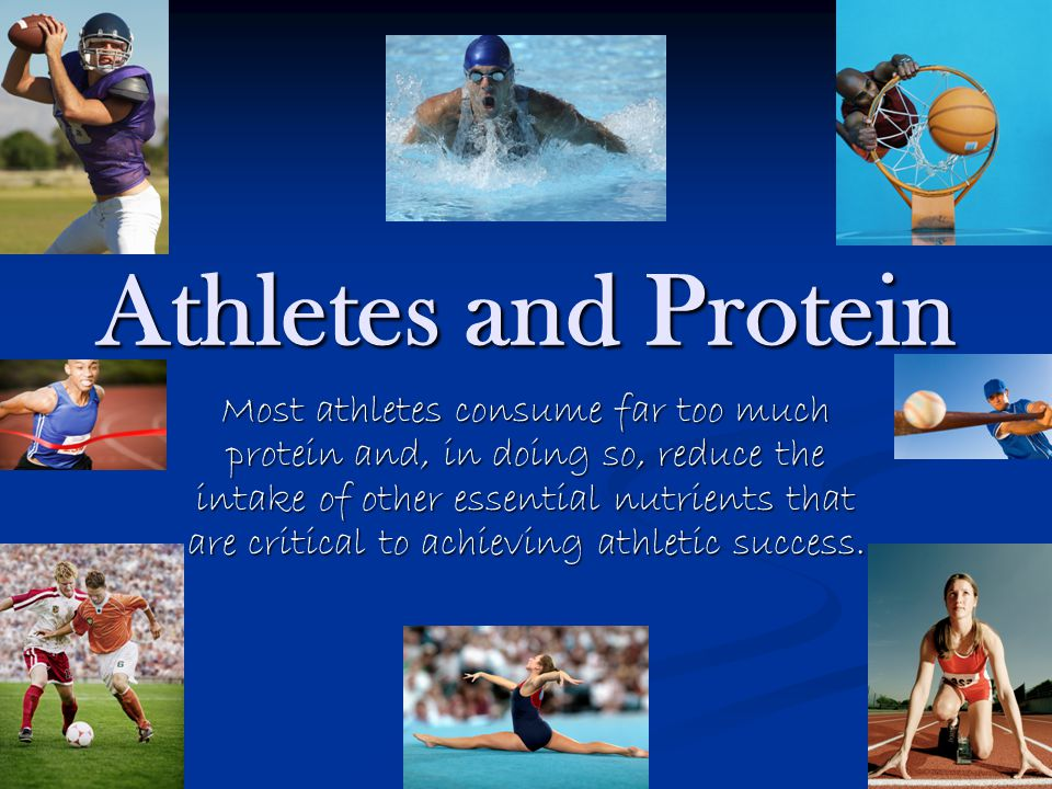 Athletes and Protein Most athletes consume far too much protein and, in doing so, reduce the intake of other essential nutrients that are critical to