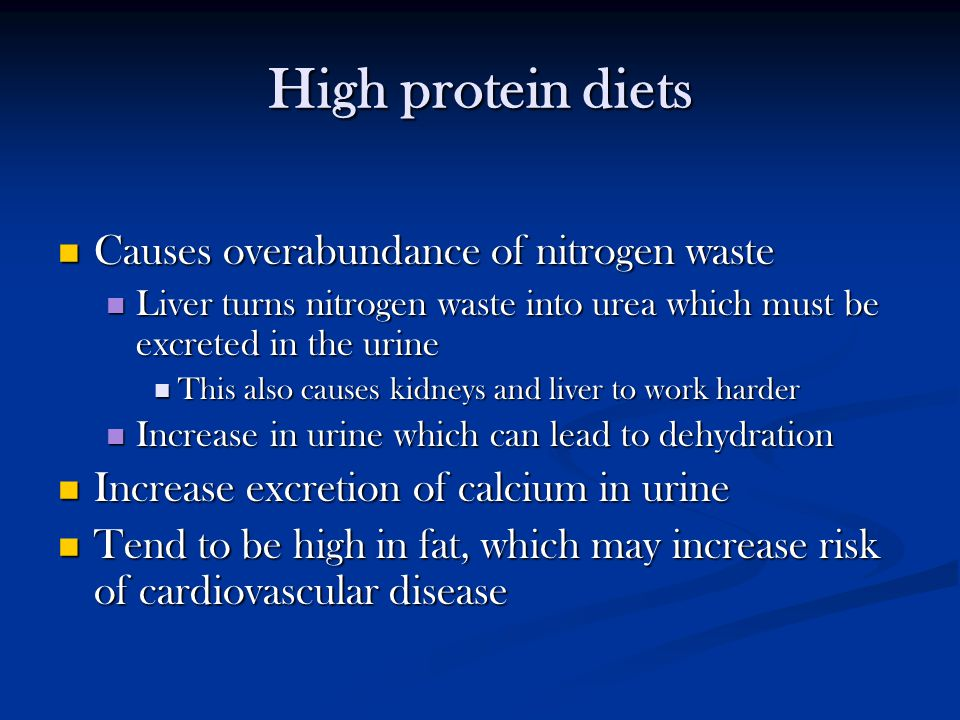 High protein diets Causes overabundance of nitrogen waste Causes overabundance of nitrogen waste Liver turns nitrogen waste into urea which must be ex