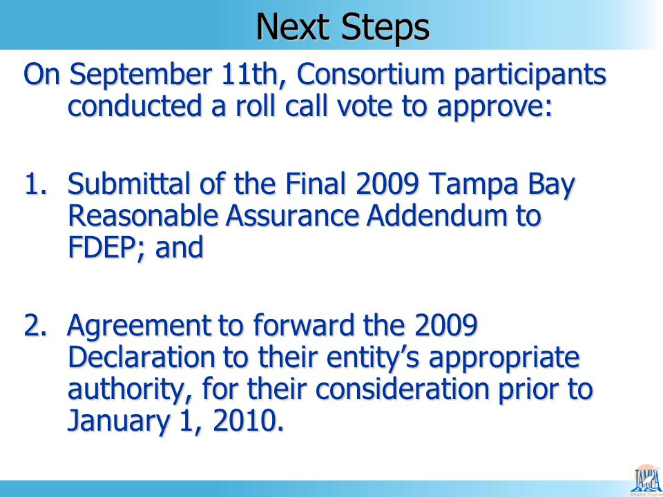 Next Steps On September 11th, Consortium participants conducted a roll call vote to approve: 1.Submittal of the Final 2009 Tampa Bay Reasonable Assura