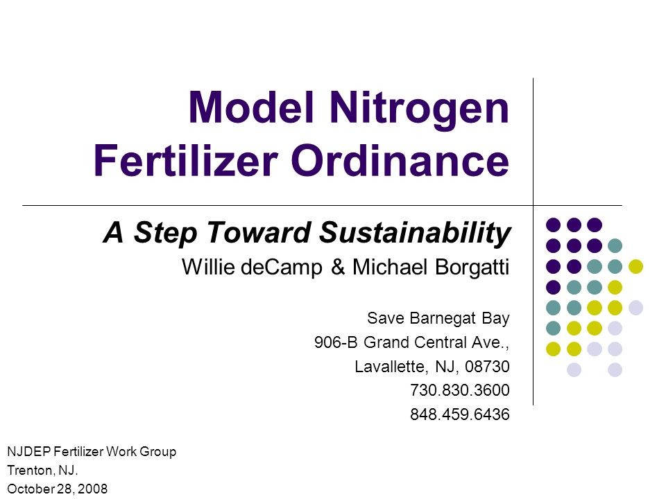 Dispelling Misconceptions SBB ordinance does NOT ban all nitrogen Impractical, unnecessary, non-scientific Fertilizer is a significant, but not the primary, source of N in Barnegat Bay.
