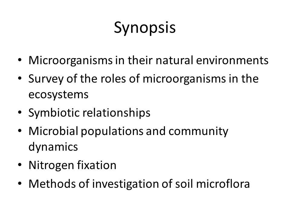 Synopsis Microorganisms in their natural environments Survey of the roles of microorganisms in the ecosystems Symbiotic relationships Microbial popula