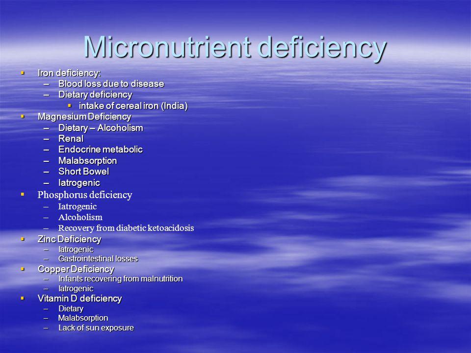 Micronutrient deficiency  Iron deficiency: –Blood loss due to disease –Dietary deficiency  intake of cereal iron (India)  Magnesium Deficiency –Die