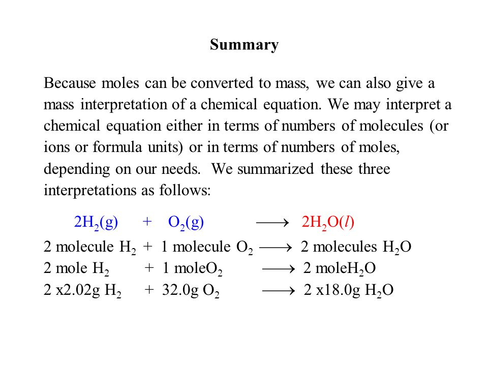 Summary Because moles can be converted to mass, we can also give a mass interpretation of a chemical equation.