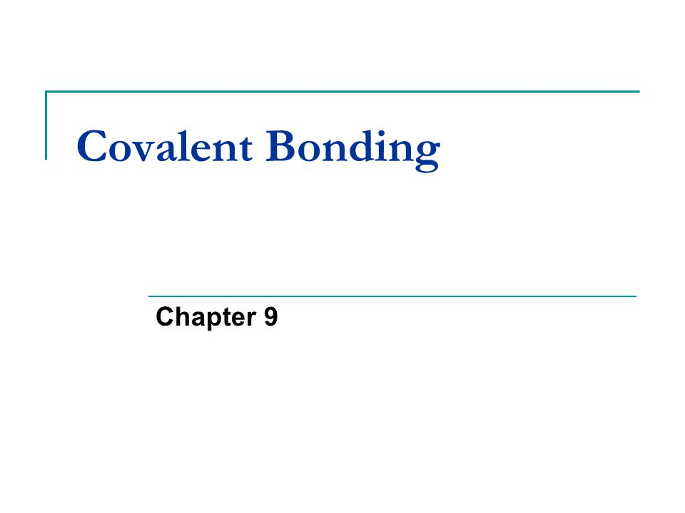 The Covalent Bond Section 9.1 Why do atoms bond.