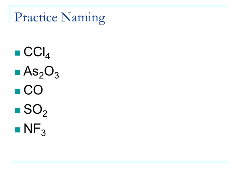 Practice Naming CCl 4 As 2 O 3 CO SO 2 NF 3