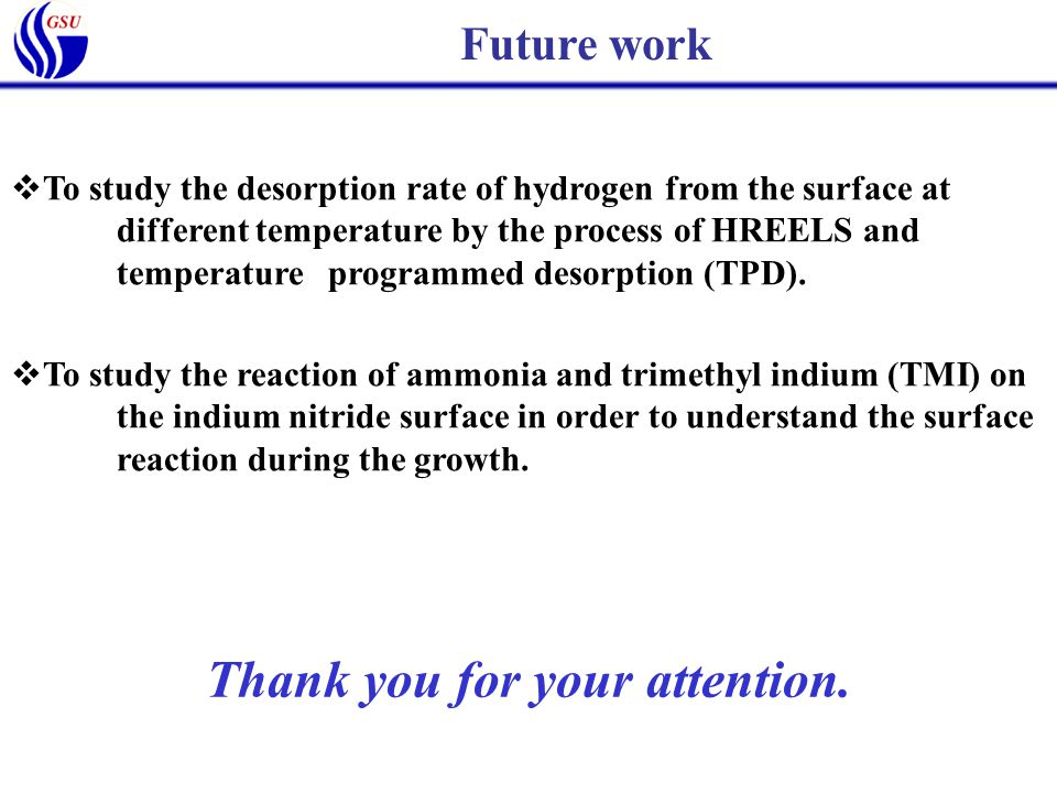 Future work  To study the desorption rate of hydrogen from the surface at different temperature by the process of HREELS and temperature programmed d