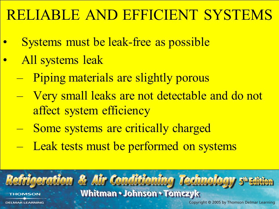 RELIABLE AND EFFICIENT SYSTEMS Systems must be leak-free as possible All systems leak –Piping materials are slightly porous –Very small leaks are not