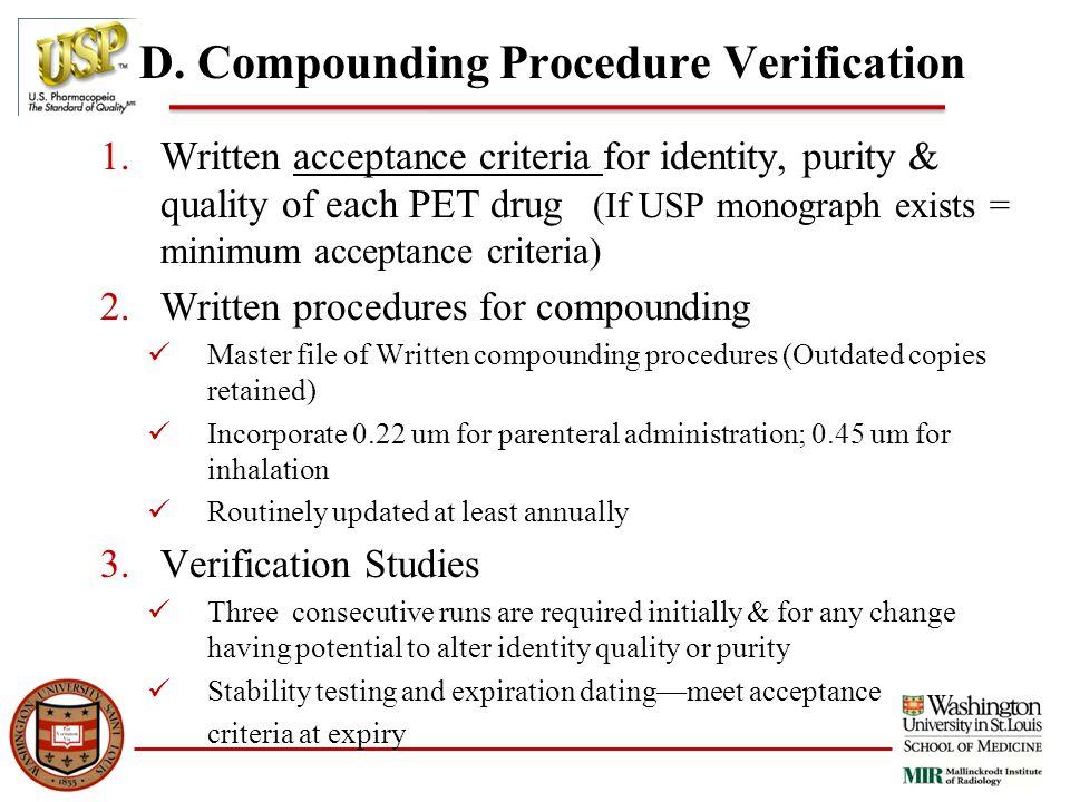 D. Compounding Procedure Verification 1.Written acceptance criteria for identity, purity & quality of each PET drug (If USP monograph exists = minimum