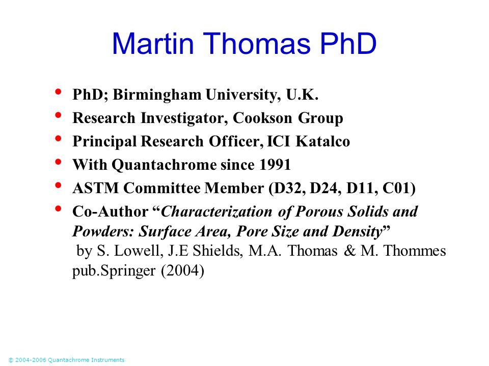 © 2004-2006 Quantachrome Instruments Martin Thomas PhD PhD; Birmingham University, U.K. Research Investigator, Cookson Group Principal Research Office