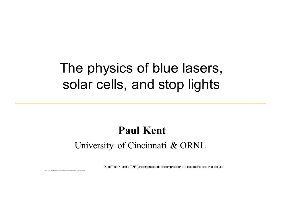 The physics of blue lasers, solar cells, and stop lights Paul Kent Solid State Theory Group National Renewable Energy Laboratory U.S.