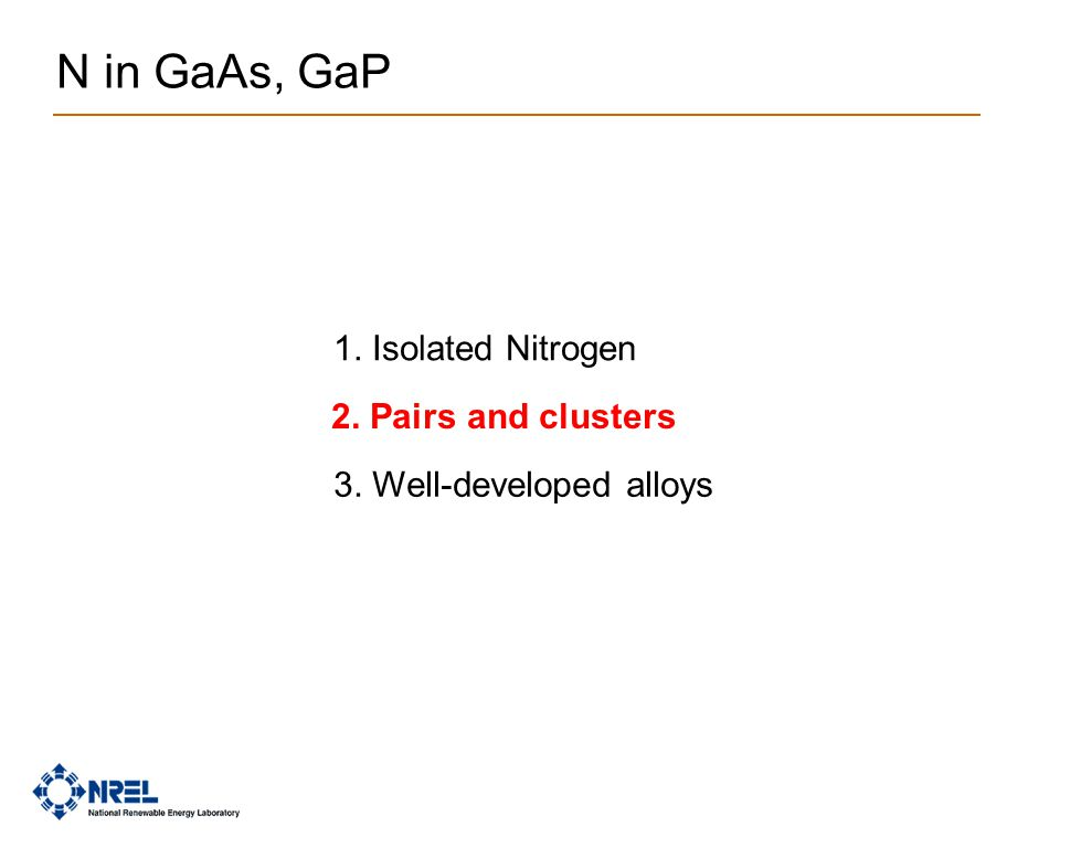 N in GaAs, GaP 1. Isolated Nitrogen 2. Pairs and clusters 3. Well-developed alloys