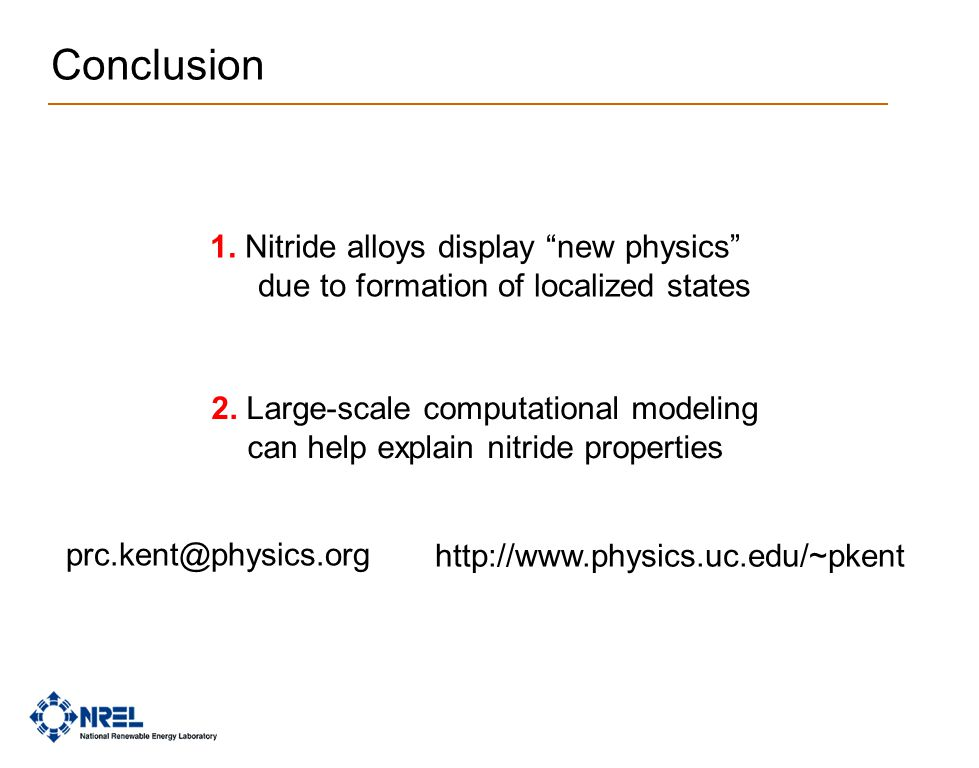 "Conclusion prc.kent@physics.org 1. Nitride alloys display ""new physics"" due to formation of localized states 2. Large-scale computational modeling can"