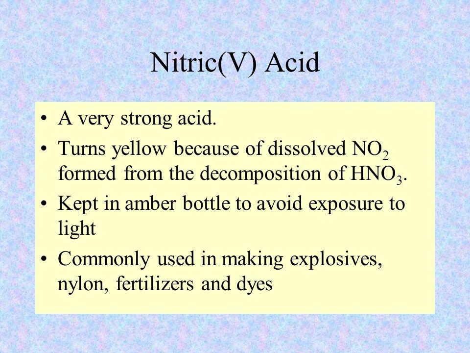 Nitric(V) Acid A very strong acid.