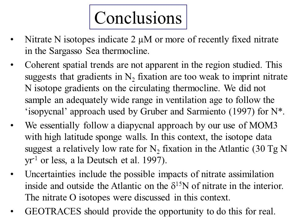 Conclusions Nitrate N isotopes indicate 2 µM or more of recently fixed nitrate in the Sargasso Sea thermocline. Coherent spatial trends are not appare
