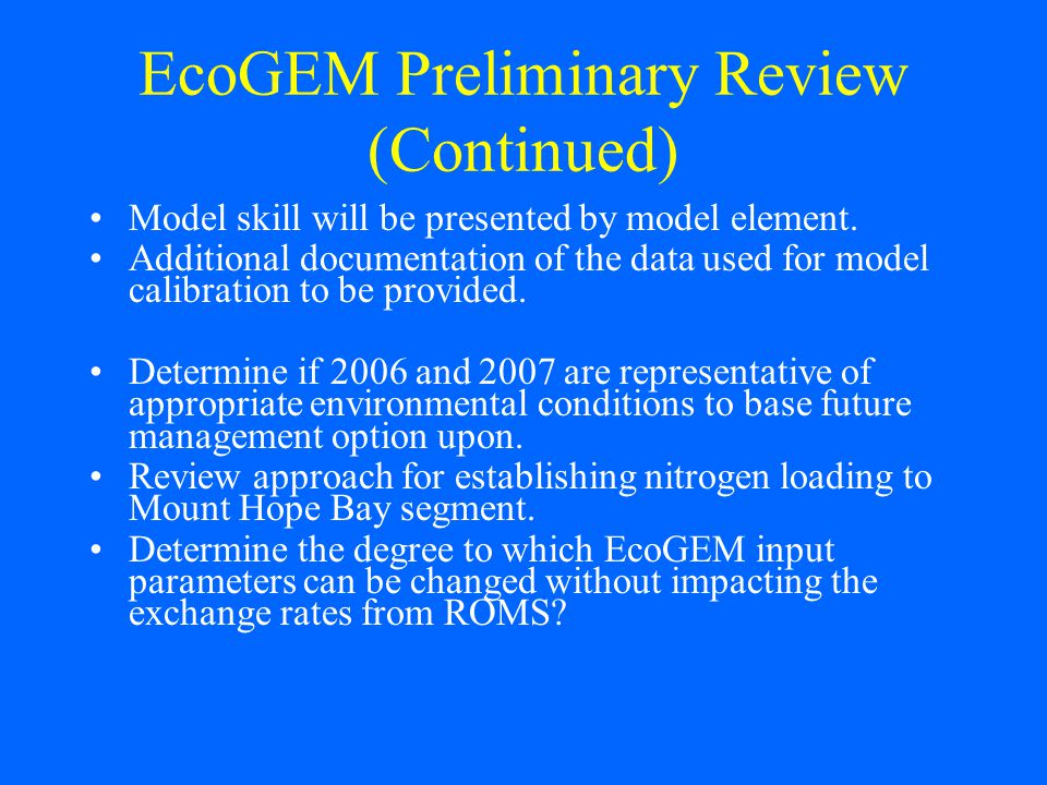 EcoGEM Preliminary Review (Continued) Model skill will be presented by model element.